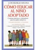 Como educar al niño adoptado. Consejos prácticos y alentadores para los padres adoptivos