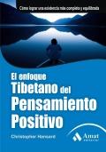 El enfoque tibetano del pensamiento positivo. Cómo lograr una existencia más completa y equilibrada.