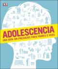 Adolescencia. Una guía sin prejuicios para padres e hijos
