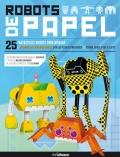 Robots de papel. 25 Fantásticos robots para montar. Plantillas precortadas con los piebles marcados. Separa, dobla, plega y ¡listo!