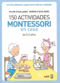 150 actividades Montessori en casa. Un niño autónomo, seguro de sí mismo y realizado. (de 0-6 años)