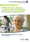 Mantenimiento, limpieza y organización del domicilio de personas dependientes. Atención socio-sanitaria a personas en el domicilio.