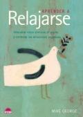 Aprender a Relajarse. Descubra cómo eliminar el estrés y controlar las emociones negativas.