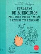 Cuaderno de ejercicios para hacer amigos y amigas y mejorar tus relaciones