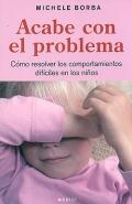 Acabe con el problema. Cómo resolver los comportamientos difíciles en los niños.