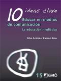 10 ideas clave. Educar en medios de comunicación. La educación mediática.