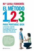 El método 1,2,3 para portarse bien. La forma fácil y divertida de conseguir cambiar los comportamientos inadecuados de los hijos, desde que son bebés hasta la adolescencia.