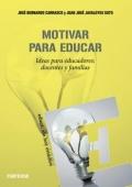 Motivar para educar. Ideas para educadores, docentes y familia