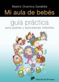 Mi aula de bebés.  Guía práctica para padres y educadores infantiles