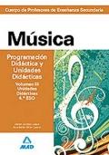 Música. Programación Didácica y Unidades Didácticas. Volumen III. Programaciones Didácticas. 4º ESO. Cuerpo de Profesores de Enseñanza Secundaria.