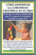 Cómo despertar la curiosidad científica en su hijo. Para que el niño comprenda, ame y respete el complejo mundo en que vive.