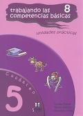 Trabajando las 8 competencias básicas. Unidades prácticas. Cuaderno 5.