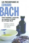 Las prescripciones de Edward Bach. Cómo formulaba y preparaba sus esencias el creador de la terapia floral.