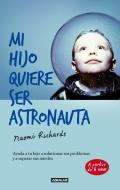 Mi hijo quiere ser astronauta. Ayuda a tu hijo a solucionar sus problemas y a superar sus miedos