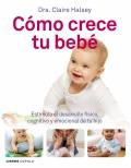 Cómo crece tu bebé. Estimula el desarrollo físico, cognitivo y emocional de tu hijo.