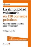 La simplicidad voluntaria en 130 consejos prácticos. Vivir de forma sencilla para vivir mejor. La guía de los decrecentistas.