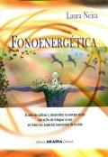 Fonoenergética. El arte de cultivar y desarrollar la energía vocal con el fin de integrar al ser en todos los aspectos esenciales de la vida.