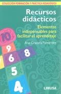 Recursos didácticos. Elementos indispensables para facilitar el aprendizaje. Colección formación y práctica pedagógica.