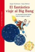 El fantástico viaje al big bang. la astronomía desde galileo hasta los agujeros negros