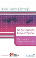 Mi ser querido tiene alzhéimer. Cómo poner el corazón en las manos.