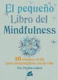 El pequeño libro del mindfulness 10 minutos al día para reencontrarse con la vida