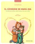 El síndrome de máma osa. Una divertida reflexión sobre la aventura de tener un hijo