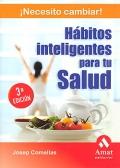 Hábitos inteligentes para tu salud. ¡ Necesito cambiar !.