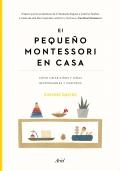 El pequeño Montessori en casa. Cómo criar niños y niñas responsables y curiosos