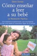 Cómo enseñar a leer a su bebé. La revolución pacífica. (rustica)