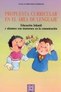 Propuesta curricular en el área de lenguaje. Educación infantil y alumnos con trastornos en la comunicación.