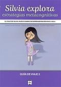 Silvia explora estrategias metacognitivas. El viaje de Silvia: Nuevo diario de experimentación en el aula. Guía de viaje 2.