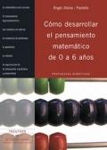 Cómo desarrollar el pensamiento matemático de 0 a 6 años. Propuestas didácticas.