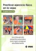 Practicar ejercicio físico en la vejez. Una intervención preventivo-educativa para lograr envejecer saludablemente.