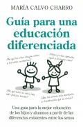 Guía para una educación diferenciada. Una guía para la mejor educación de los hijos y alumnos, a partir de las diferencias existentes entre los sexos