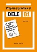 Prepara y practica el DELE B1. Con programa, consejos, modelos de examen, audios y soluciones.
