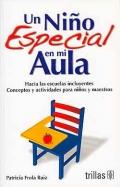 Un niño especial en mi aula. Hacia las escuelas incluyentes. Conceptos y actividades para niños y maestros.