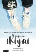 El pequeño Ikigai. Como encontrar tu camino en la vida