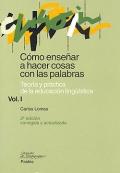Cómo enseñar a hacer cosas con las palabras. Teoría y práctica de la educación lingüística. Vol I.
