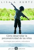 Cómo desarrollar la psicomotricidad de los niños. Estrategias para padres y educadores.