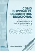 Cómo superar el descontrol emocional ¿Cuántas veces has intentado cambiar tu carácter impulsivo y no lo has conseguido?