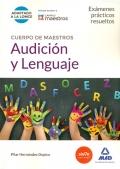 Audición y lenguaje. Exámenes prácticos resueltos. Cuerpo de maestros.