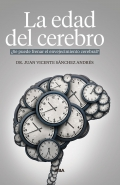 La edad del cerebro. ¿Se puede frenar el envejecimiento cerebral?
