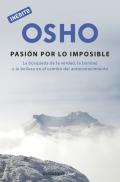 Osho: la pasión por lo imposible. La búsqueda de la verdad, la bondad y la belleza en el camino del autoconocimiento.