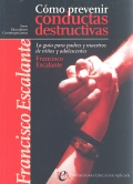Cómo prevenir conductas destructivas. La guía para padres y maestros de niños y adolescentes.