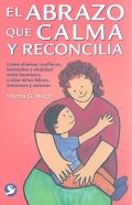 El abrazo que calma y reconcilia. Cómo eliminar conflictos, berrinches y rivalidad entre hermanos y criar niños felices, amorosos y exitosos.