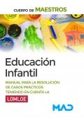 Educación Infantil. Cuerpo de maestros. Manual para la resolución de casos prácticos teniendo en cuenta la LOMLOE