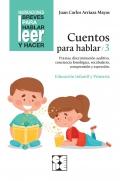 Cuentos para hablar 3. Praxias, discriminación auditiva, conciencia fonológica, vocabulario, comprensión y expresión. Educación Infantil y Primaria