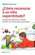 Cómo reconocer a un niño superdotado. Una guía para identificar, entender y educar a un niño de altas capacidades