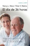El día de 36 horas Una guía práctica para las familias y cuidadores de enfermos de Alzheimer