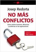 No más conflictos. Cómo resolver tensiones, diferencias y problemas en las organizaciones.